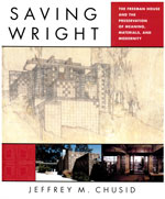 Saving Wright: The Freeman House and the Preservation of Meaning, Materials, and Modernity